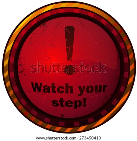 Watch Your Step Round Glossy Warning Sign, Vector Illustration isolated on White Background. - stock vector