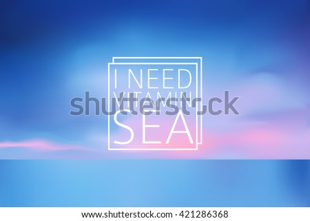 Water blurred background with line sign I need vitamin sea.