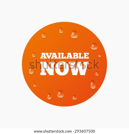 Water drops on button. Available now icon. Shopping button symbol. Realistic pure raindrops. Orange circle. Vector - stock vector
