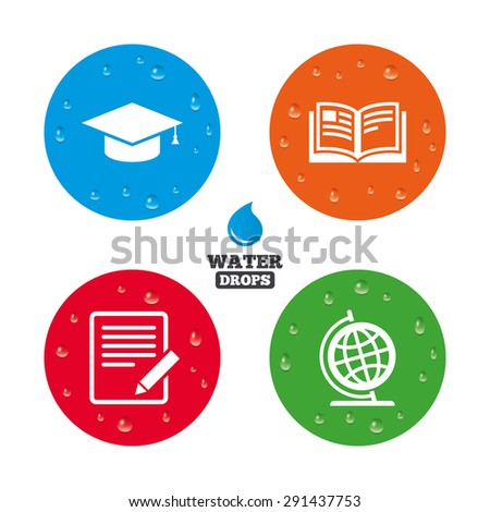 Water drops on button. Pencil with document and open book icons. Graduation cap and geography globe symbols. Learn signs. Realistic pure raindrops on circles. Vector