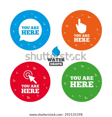 Water drops on button. You are here icons. Info speech bubble symbol. Map pointer with your location sign. Hand cursor. Realistic pure raindrops on circles. Vector - stock vector