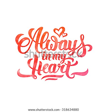 Watercolor 'Always in my Heart' brush hand-lettering illustration. Handmade vector calligraphy for print, card, invitation - stock vector