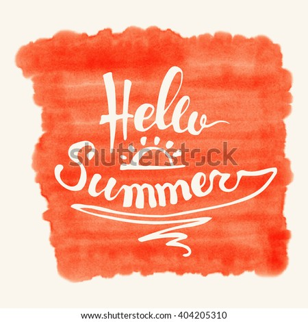 "Watercolor background and lettering hello summer. Brush lettering composition. ""Hello Summer""  typographic design. Abstract Paint Decoration. Hand drawn brush strokes. Vector Illustration. - stock vector"
