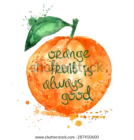 Watercolor hand drawn illustration of isolated orange fruit silhouette on a white background. Typography poster with creative slogan. - stock vector