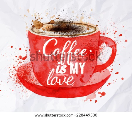 Watercolor red cup of cappuccino with foam with splashes and drops, with lettering coffee is my love - stock vector