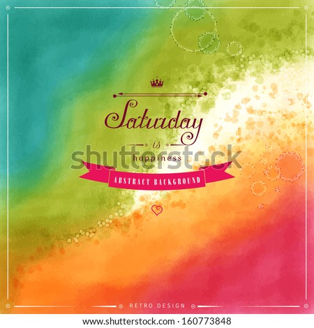 Watercolor vector background. Hand drawing with colored spots and blotches. Beautiful inscription in retro style - Saturday is happiness. - stock vector