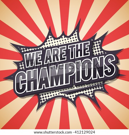 We Are The Champion. Poster Comic Speech Bubble.Vector illustration. - stock vector