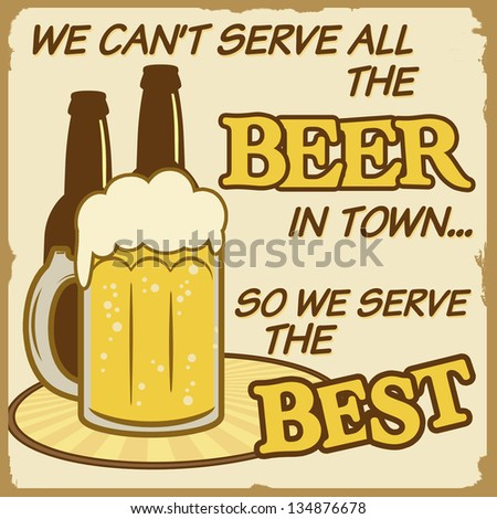 We can't serve all the beer vintage grunge poster, vector illustrator - stock vector