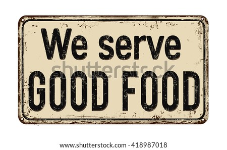 We serve good food on white vintage rusty metal sign on a white background, vector illustration - stock vector