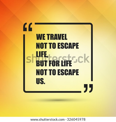 We travel not to escape life, but for life not to escape us. - Inspirational Quote, Slogan, Saying on an Abstract Yellow Background - stock vector