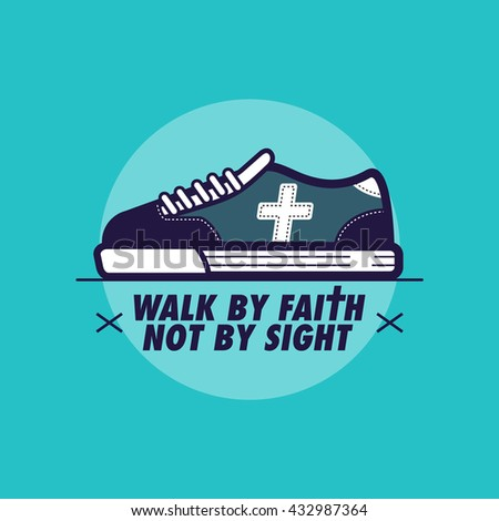We Walk By Faith Not By Sight with a sneaker and cross logo in flat design - stock vector