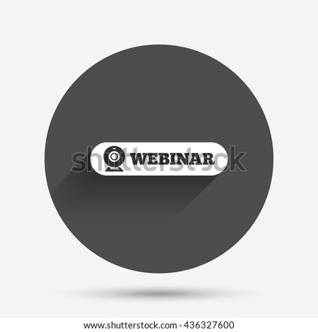 Webinar web camera sign icon. Online Web study symbol. Website e-learning navigation. Circle flat button with shadow. Vector - stock vector