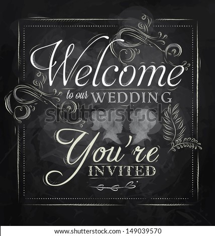 Wedding lettering Welcome to our wedding, you're invited stylized drawing with chalk on blackboard. Vector ,