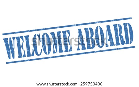 Welcome aboard grunge rubber stamp on white background, vector illustration - stock vector