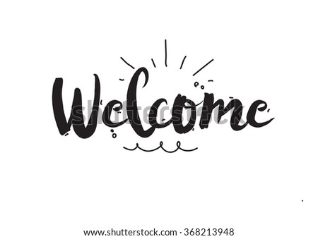 Welcome. Greeting card with modern calligraphy and hand drawn elements. Isolated typographical concept. Vector design. - stock vector