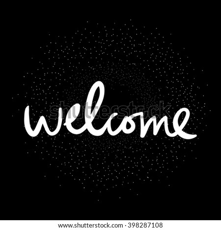 Welcome.Hand drawn tee graphic. Typographic print poster. T shirt hand lettered calligraphic design. Vector illustration. - stock vector