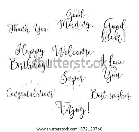 Welcome, Happy birthday, I love you, Good morning, Good luck, Best wishes, etc. Set of modern calligraphy and hand drawn elements. Typographical concept. Usable for cards, posters, photo overlay. - stock vector