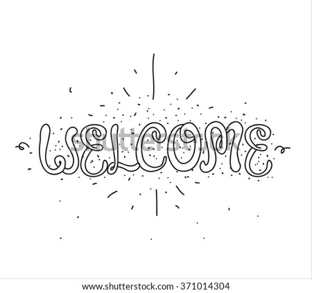 Welcome inscription. Greeting card with calligraphy. Hand drawn design elements. Black and white. Typographic design. Usable as photo overlay. - stock vector