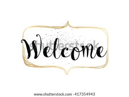 Welcome inscription. Greeting card with calligraphy. Hand drawn lettering. Typography for banner, poster, invitation or clothing design. Vector quote.