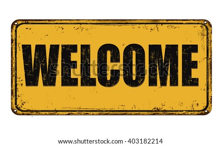 Welcome on yellow vintage rusty metal sign on a white background, vector illustration - stock vector