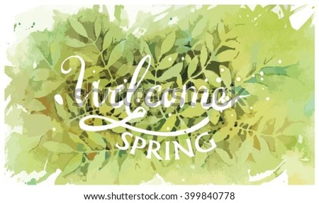 Welcome Spring  greeting Card.  Hand drawn poster with leaves at the background - stock vector