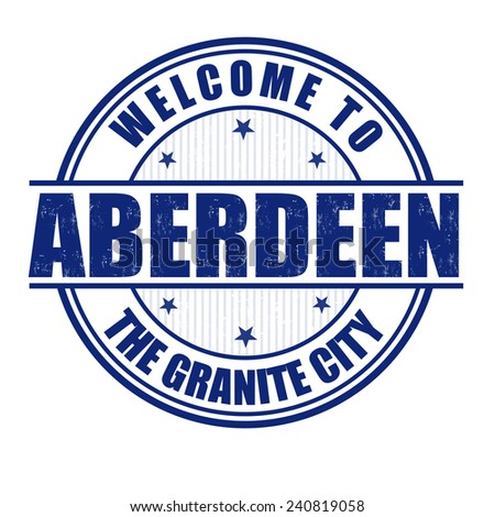 Welcome to Aberdeen, The Granite City grunge rubber stamp on white, vector illustration - stock vector
