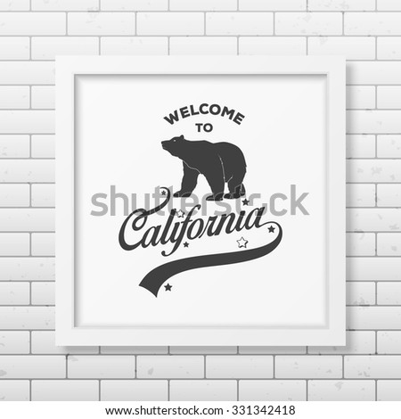 Welcome to California -  typographical Background in realistic square white frame on the brick wall background. Vector EPS10 illustration.  - stock vector