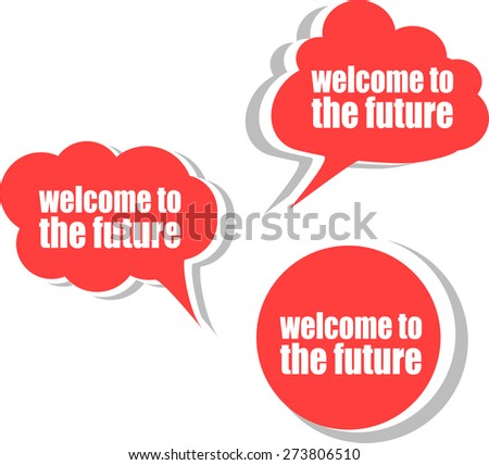 welcome to the future. Set of stickers, labels, tags. Business banners, Template for infographics vector - stock vector