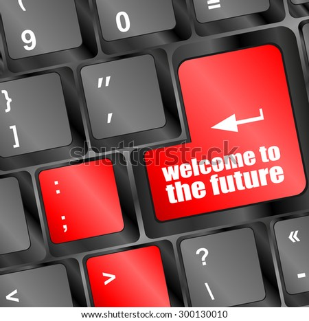 welcome to the future text on laptop keyboard key. vector illustration