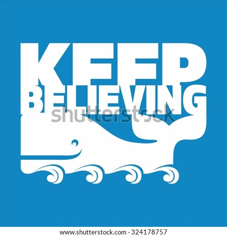 Whale. Keep believing