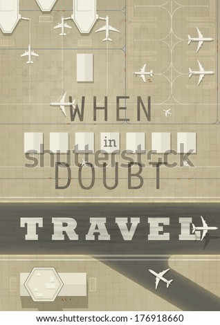 When in doubt travel! Inspiration poster with top view of an airport. EPS10 vector illustration. - stock vector