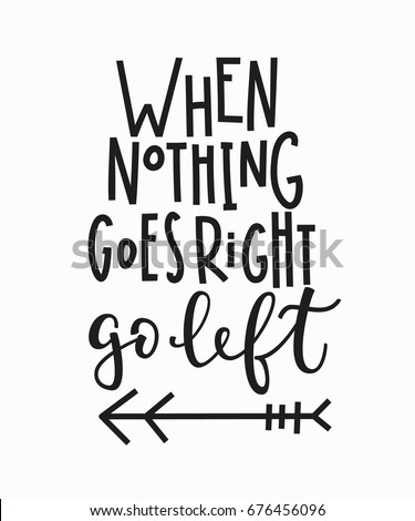When Nothing Goes Right Go Left Quote Lettering Calligraphy Inspiration Graphic Design Typography Element