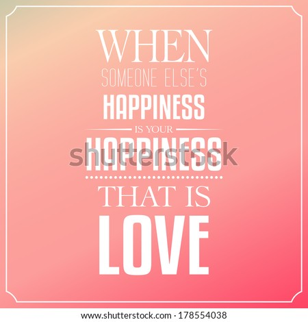When someone else's happiness is your happiness, that is love, Quotes Typography Background Design - stock vector