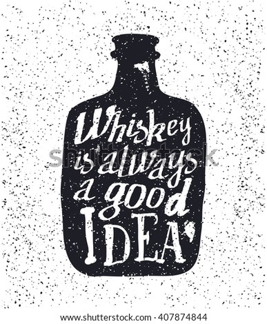 Whiskey bottle and handwritten lettering Whiskey is always a good idea. Vector illustration