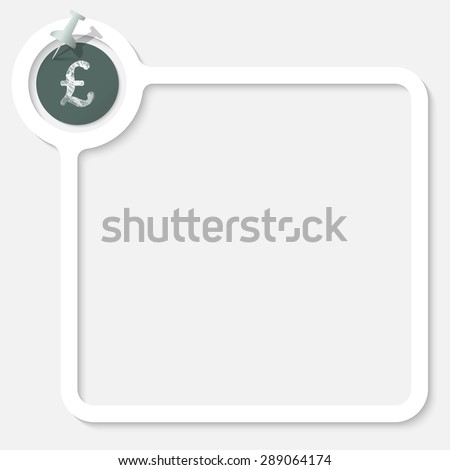 White frame for your text and the symbol of pound sterling - stock vector