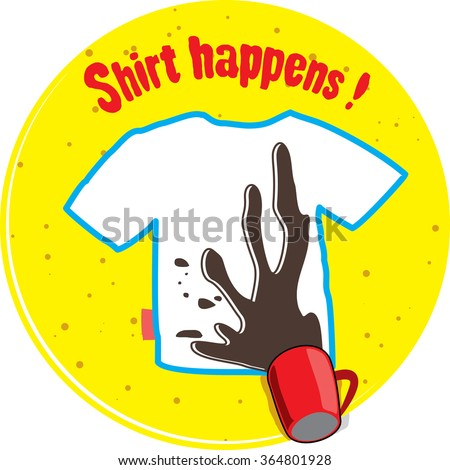 White t-shirt spilled coffee or tea from a red cup and the liquid flowed through it. Simply and funny vector design illustration with idiomatic phrase - stock vector