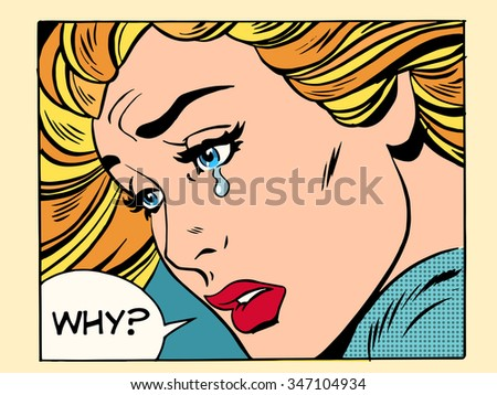 Why girl crying pop art retro style. Beautiful woman blonde. Human emotions sadness grief love - stock vector
