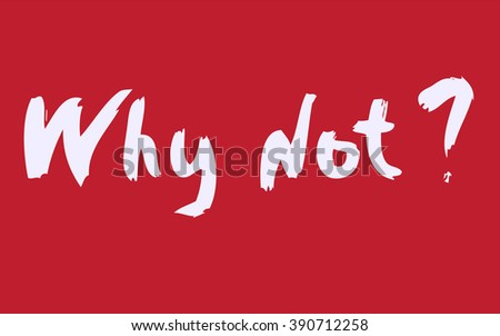 Why not inscription. Why not writing. Why not label. Why not slogan, Why not lettering. Why not calligraphy Hand drawn Why not white on red. Why nit quote - stock vector