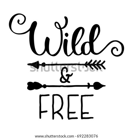 Wild And Free Hand Brush Lettering Inspirational Quote About Freedom Drawn Vector Typography