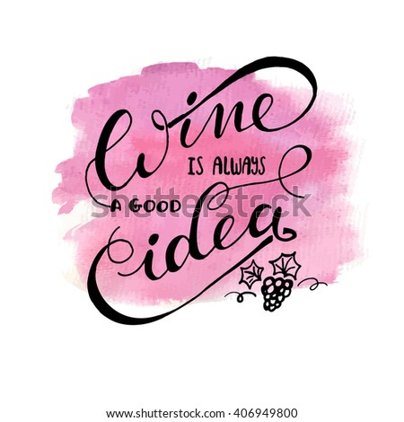 Wine is always a good idea. Hand lettering typography poster. Conceptual hand drawn phrase quote for T-shirt , web, poster, card, advertising