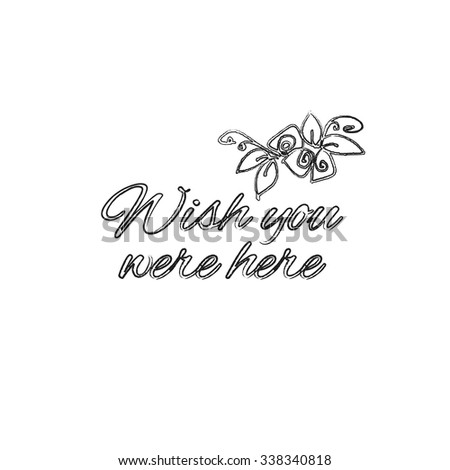 Wish You Were Here decorative inscription on white background with roses - stock vector