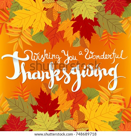 Wishing You A Wonderful Thanksgiving Card. Hand Drawn Celebration Quote And  Colorful Autumn Leaves.