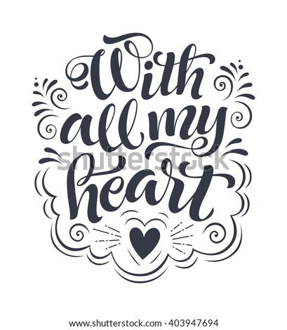 With all my heart vector text on white background. Lettering for invitation, wedding and greeting card, prints and posters. Hand drawn inscription, love calligraphic design - stock vector