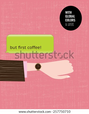 Woman's hand checking the time and saying but first coffee. Vector illustration Eps10 file. Global colors & layers. - stock vector