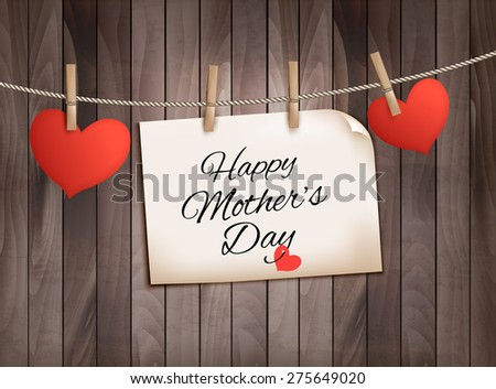 """Wooden background with a """"Happy Mother's Day"""" note and red hearts. Vector. - stock vector"""