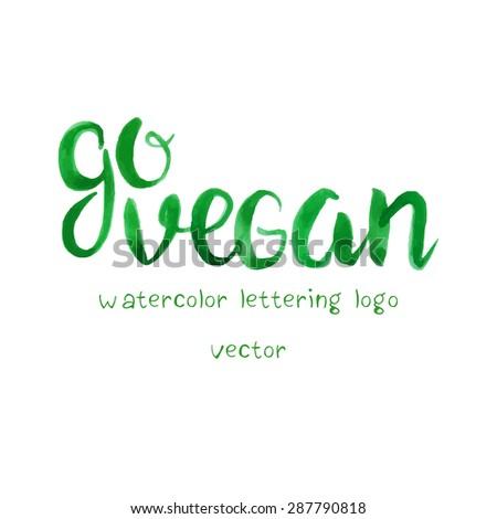 Words GO VEGAN. Hand drawn watercolor hand lettering.  - stock vector