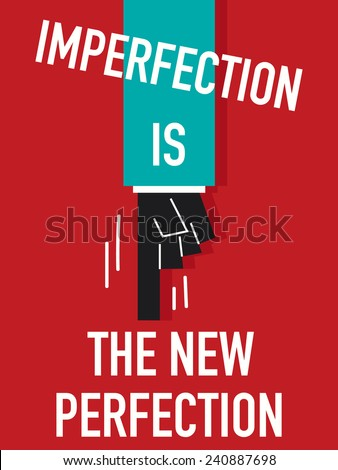Words IMPERFECTION IS THE NEW PERFECTION