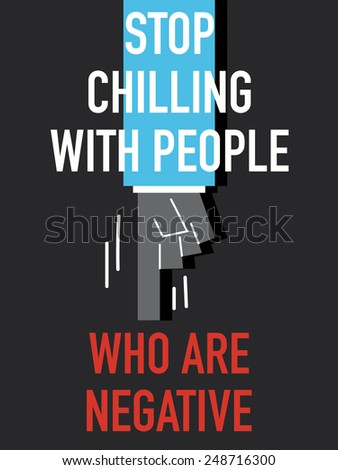 Words STOP CHILLING WITH PEOPLE WHO HAVE NEGATIVE - stock vector