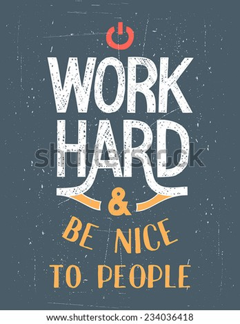 Work Hard and be nice to people. Hand-lettering motivational vintage poster and t-shirt graphics - stock vector