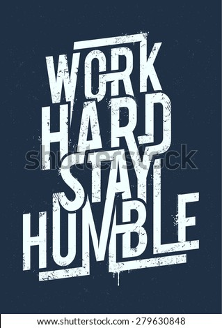 Work hard stay humble typography. Grunge poster. Vector art. - stock vector